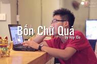 Bản cover 'Bốn chữ quá' cực hài của Huy J0o