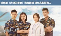 Khán giả Trung Quốc khen ngợi nhan sắc dàn sao 'Hậu duệ Mặt trời' bản Việt