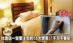 5 điều cấm kị phải chú ý khi tới nghỉ ở khách sạn, trong đó có buộc phải gõ cửa trước khi vào phòng