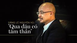 Phó Tổng giám đốc FPT: Ông Đặng Lê Nguyên Vũ không ở thế giới mà chúng ta đang sống