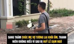 Mang hoa cúc trắng sang thăm mẹ vợ tương lai, chàng trai không hiểu vì sao bị hủy lễ dạm ngõ