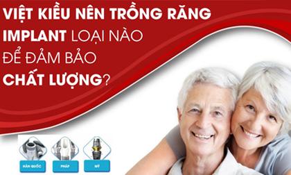 Việt Kiều nên trồng răng Implant loại nào để đảm bảo chất lượng?
